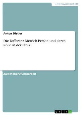 Die Differenz Mensch-Person und deren Rolle in der Ethik, Anton Distler