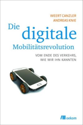 Die digitale Mobilitätsrevolution, Andreas Knie, Weert Canzler