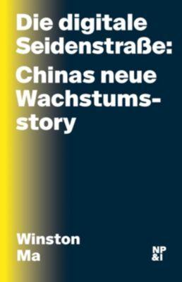 Die digitale Seidenstraße: Chinas neue Wachstumsstory - Winston Ma pdf epub