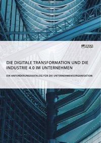 Die digitale Transformation und die Industrie 4.0 im Unternehmen, Anonym