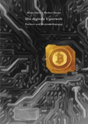 Die digitale Unterwelt, Herbert Strunz, BA, MBA, Marie Glawe