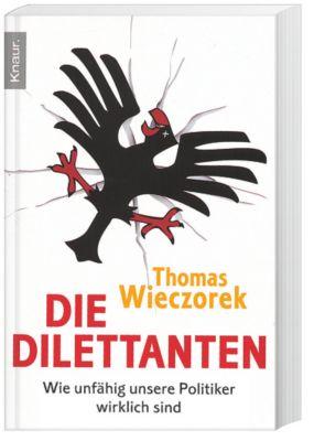 Die Dilettanten - Wie unfähig unsere Politiker wirklich sind, Thomas Wieczorek