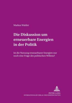 Die Diskussion um erneuerbare Energien in der Politik, Markus Walder