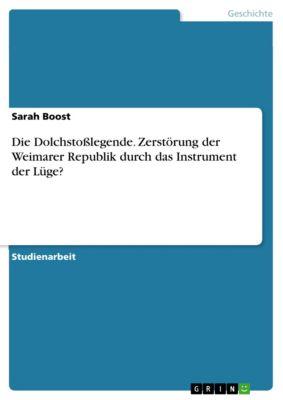 Die Dolchstoßlegende. Zerstörung der Weimarer Republik durch das Instrument der Lüge?, Sarah Boost