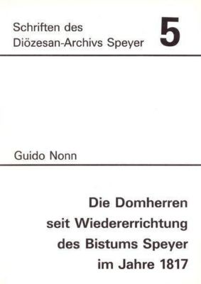 Die Domherren seit Wiedererrichtung des Bistums Speyer im Jahre 1817