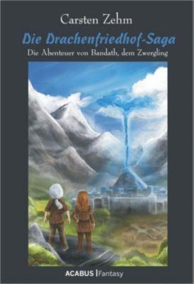 Die Drachenfriedhof-Saga. Die Abenteuer von Bandath, dem Zwergling, Carsten Zehm