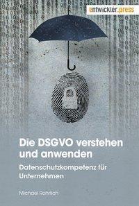 Die DSGVO verstehen und anwenden, Michael Rohrlich