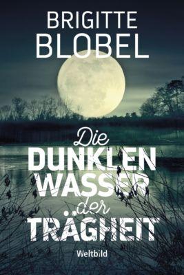 Die dunklen Wasser der Trägheit, Brigitte Blobel