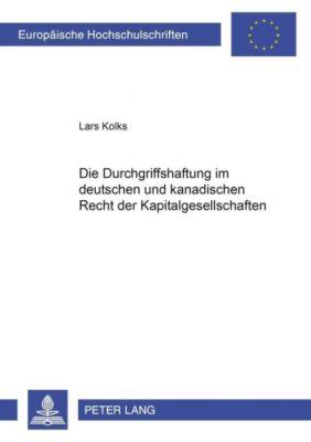 Die Durchgriffshaftung im deutschen und kanadischen Recht der Kapitalgesellschaften, Lars Kolks