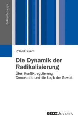 Die Dynamik der Radikalisierung, Roland Eckert