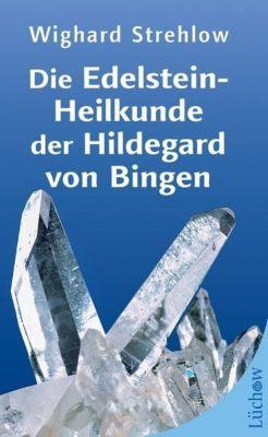 Die Edelstein-Heilkunde der Hildegard von Bingen, Wighard Strehlow