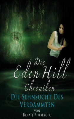 Die Eden Hill Chroniken: Die Eden Hill Chroniken - Die Sehnsucht des Verdammten, Renate Blieberger