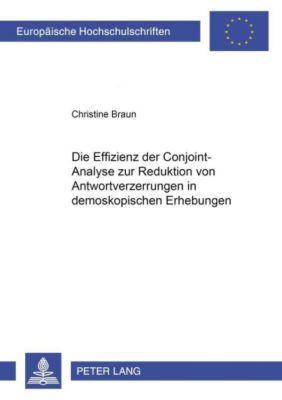 Die Effizienz der Conjoint-Analyse zur Reduktion von Antwortverzerrungen in demoskopischen Erhebungen, Christine Braun