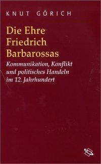 Die Ehre Friedrich Barbarossas, Knut Görich