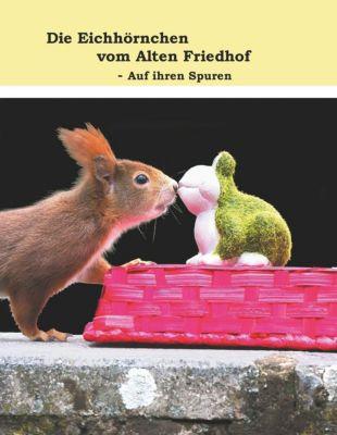 Die Eichhörnchen vom Alten Friedhof - Auf ihren Spuren, Mark S.