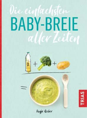 Die einfachsten Babybreie aller Zeiten - Dunja Rieber |