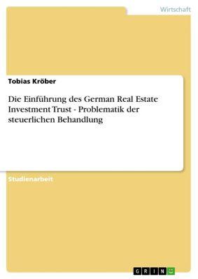 Die Einführung des German Real Estate Investment Trust - Problematik der steuerlichen Behandlung, Tobias Kröber