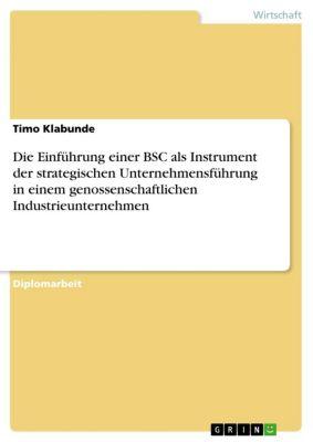 Die Einführung einer BSC als Instrument der strategischen Unternehmensführung in einem genossenschaftlichen Industrieunternehmen, Timo Klabunde