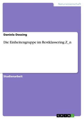 Die Einheitengruppe im Restklassering Z_n, Daniela Dossing