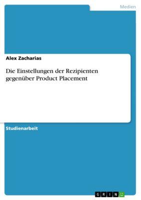 Die Einstellungen der Rezipienten gegenüber Product Placement, Alex Zacharias