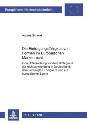 Die Eintragungsfähigkeit von Formen im Europäischen Markenrecht, Andrea Schmid