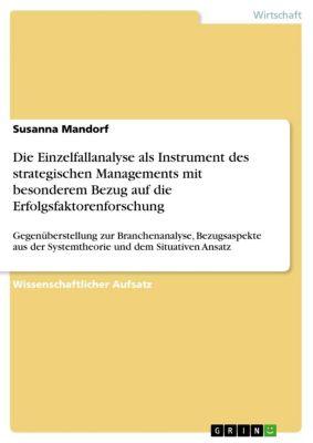 Die Einzelfallanalyse als Instrument des strategischen Managements mit besonderem Bezug auf die Erfolgsfaktorenforschung, Susanna Mandorf