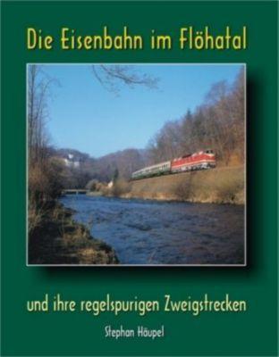 Die Eisenbahn im Flöhatal und ihre regelspurigen Zweigstrecken, Stephan Häupel