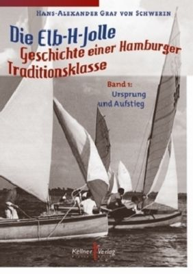 Die Elb-H-Jolle - Hans-Alexander Graf von Schwerin |