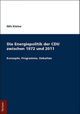 Die Energiepolitik der CDU zwischen 1972 und 2011, Nils Kleine