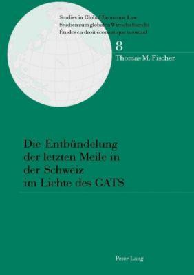 Die Entbündelung der letzten Meile in der Schweiz im Lichte des GATS, Thomas M. Fischer