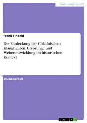 Die Entdeckung der Chladnischen Klangfiguren. Ursprünge und Weiterentwicklung im historischen Kontext, Frank Findeiss