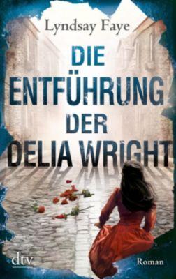 Die Entführung der Delia Wright - Lyndsay Faye pdf epub