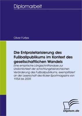 Die Entproletarisierung des Fussballpublikums im Kontext des gesellschaftlichen Wandels, Oliver Fürtjes