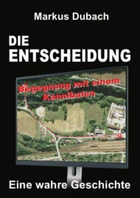 DIE ENTSCHEIDUNG - BEGEGNUNG MIT EINEM KANNIBALEN - Markus Dubach |