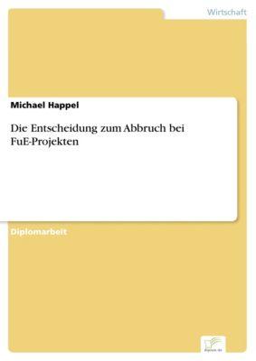 Die Entscheidung zum Abbruch bei FuE-Projekten, Michael Happel