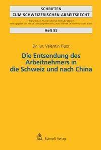 Die Entsendung des Arbeitnehmers in die Schweiz und nach China - Valentin Fluor |