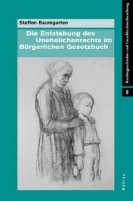 Die Entstehung des Unehelichenrechts im Bürgerlichen Gesetzbuch, Steffen Baumgarten