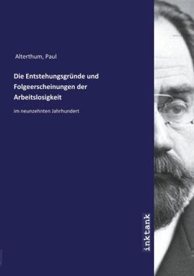 Die Entstehungsgründe und Folgeerscheinungen der Arbeitslosigkeit - Paul Alterthum pdf epub