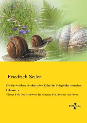 Die Entwicklung der deutschen Kultur im Spiegel des deutschen Lehnworts - Friedrich Seiler |