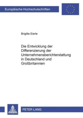 Die Entwicklung der Differenzierung der Unternehmensberichterstattung in Deutschland und Großbritannien, Brigitte Eierle