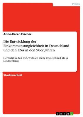 Die Entwicklung der Einkommensungleichheit in Deutschland und den USA in den 90er Jahren, Anne-Karen Fischer