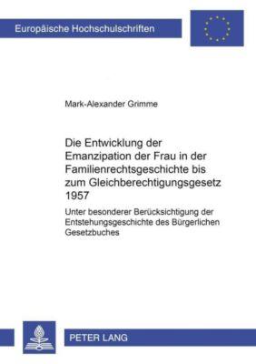 Die Entwicklung der Emanzipation der Frau in der Familienrechtsgeschichte bis zum Gleichberechtigungsgesetz 1957, Mark-Alexander Grimme