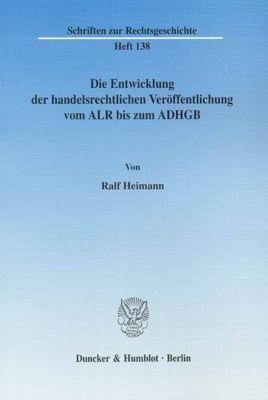 Die Entwicklung der handelsrechtlichen Veröffentlichung vom ALR bis zum ADHGB, Ralf Heimann