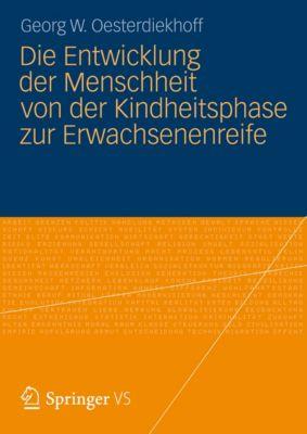 Die Entwicklung der Menschheit von der Kindheitsphase zur Erwachsenenreife, Georg W. Oesterdiekhoff