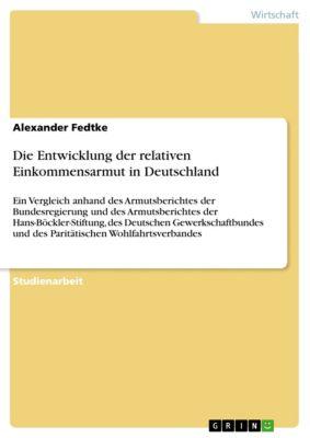 Die Entwicklung der relativen Einkommensarmut in Deutschland, Alexander Fedtke