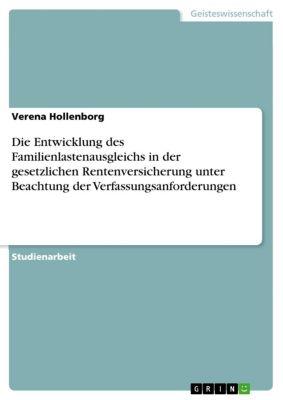 Die Entwicklung des Familienlastenausgleichs in der gesetzlichen Rentenversicherung unter Beachtung der Verfassungsanforderungen, Verena Hollenborg