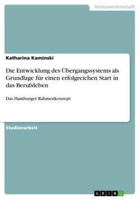 Die Entwicklung des Übergangssystems als Grundlage für einen erfolgreichen Start in das Berufsleben, Katharina Kaminski
