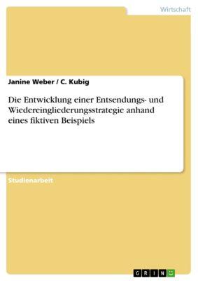 Die Entwicklung einer Entsendungs- und Wiedereingliederungsstrategie anhand eines fiktiven Beispiels, Janine Weber, C. Kubig