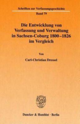 Die Entwicklung von Verfassung und Verwaltung in Sachsen-Coburg 1800 - 1826 im Vergleich., Carl-Christian Dressel