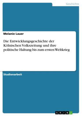 Die Entwicklungsgeschichte der Kölnischen Volkszeitung und ihre politische Haltung bis zum ersten Weltkrieg, Melanie Lauer